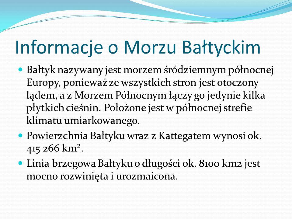 Informacje o Morzu Bałtyckim Bałtyk nazywany jest morzem śródziemnym północnej Europy, ponieważ ze wszystkich stron jest otoczony lądem, a z Morzem Północnym łączy go jedynie kilka płytkich cieśnin.