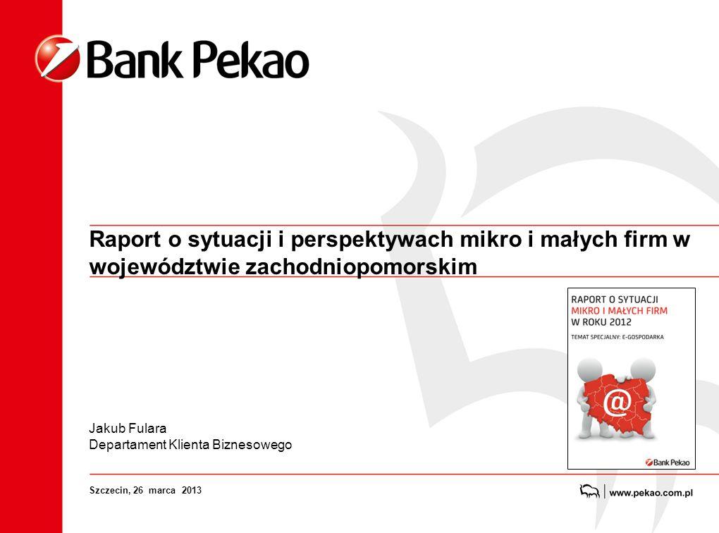 Raport o sytuacji i perspektywach mikro i małych firm w województwie zachodniopomorskim Jakub Fulara Departament Klienta Biznesowego Szczecin, 26 marca 2013