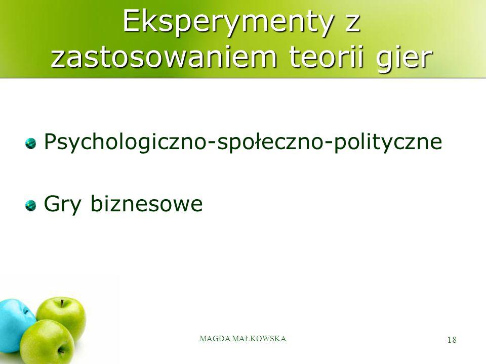 MAGDA MAŁKOWSKA 18 Eksperymenty z zastosowaniem teorii gier Psychologiczno-społeczno-polityczne Gry biznesowe