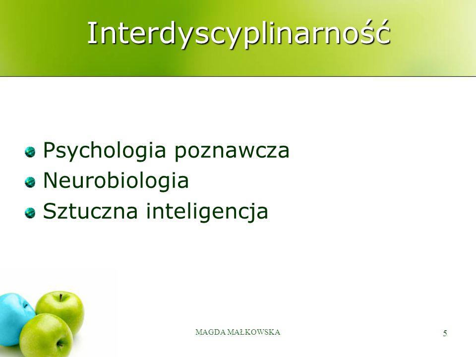 MAGDA MAŁKOWSKA 5 Interdyscyplinarność Psychologia poznawcza Neurobiologia Sztuczna inteligencja