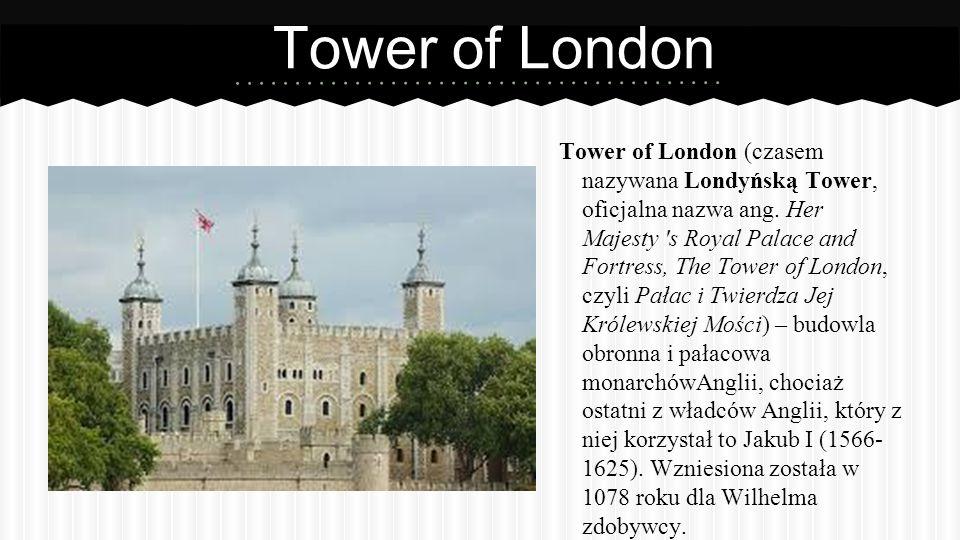 Tower of London Tower of London (czasem nazywana Londyńską Tower, oficjalna nazwa ang.