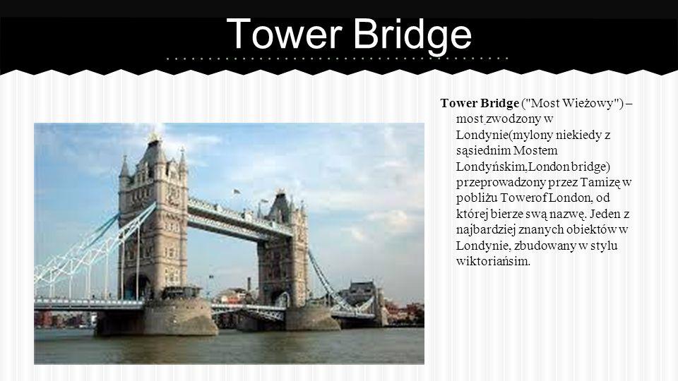 Tower Bridge Tower Bridge ( Most Wieżowy ) – most zwodzony w Londynie(mylony niekiedy z sąsiednim Mostem Londyńskim,London bridge) przeprowadzony przez Tamizę w pobliżu Towerof London, od której bierze swą nazwę.
