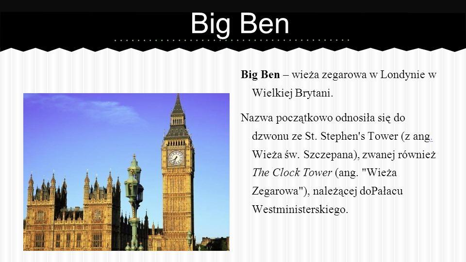 Big Ben Big Ben – wieża zegarowa w Londynie w Wielkiej Brytani.