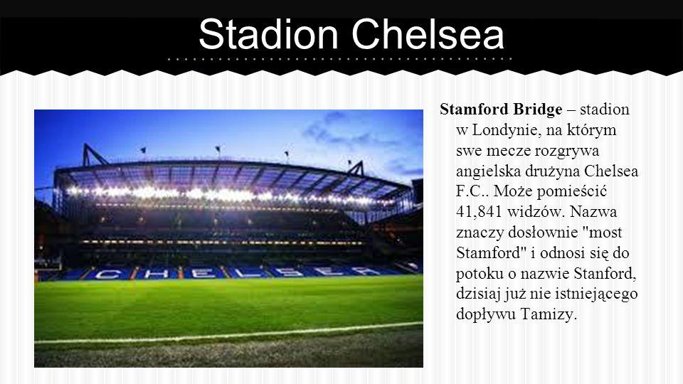 Stadion Chelsea Stamford Bridge – stadion w Londynie, na którym swe mecze rozgrywa angielska drużyna Chelsea F.C..