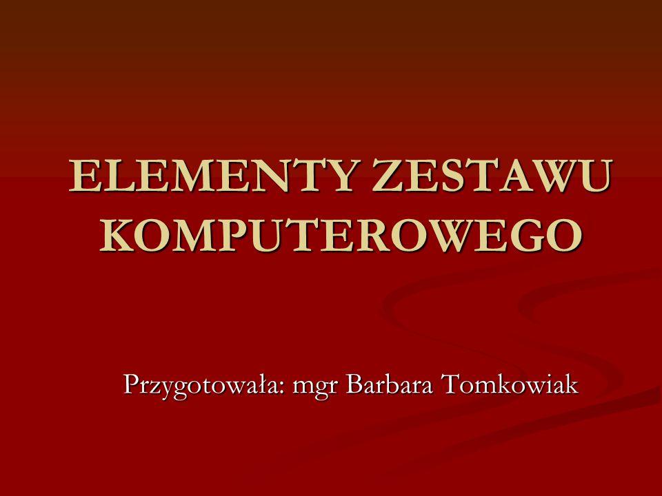 ELEMENTY ZESTAWU KOMPUTEROWEGO Przygotowała: mgr Barbara Tomkowiak