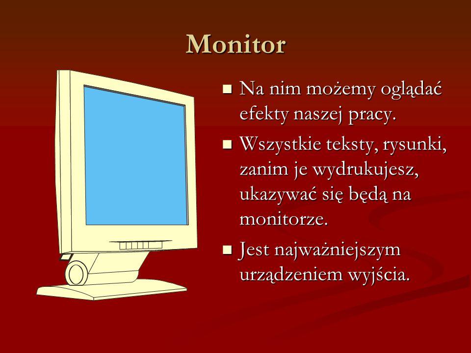 Monitor Na nim możemy oglądać efekty naszej pracy. Na nim możemy oglądać efekty naszej pracy. Wszystkie teksty, rysunki, zanim je wydrukujesz, ukazywa