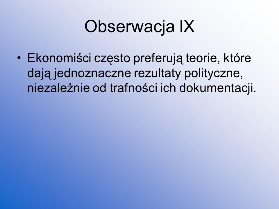 Obserwacja IX Ekonomiści często preferują teorie, które dają jednoznaczne rezultaty polityczne, niezależnie od trafności ich dokumentacji.