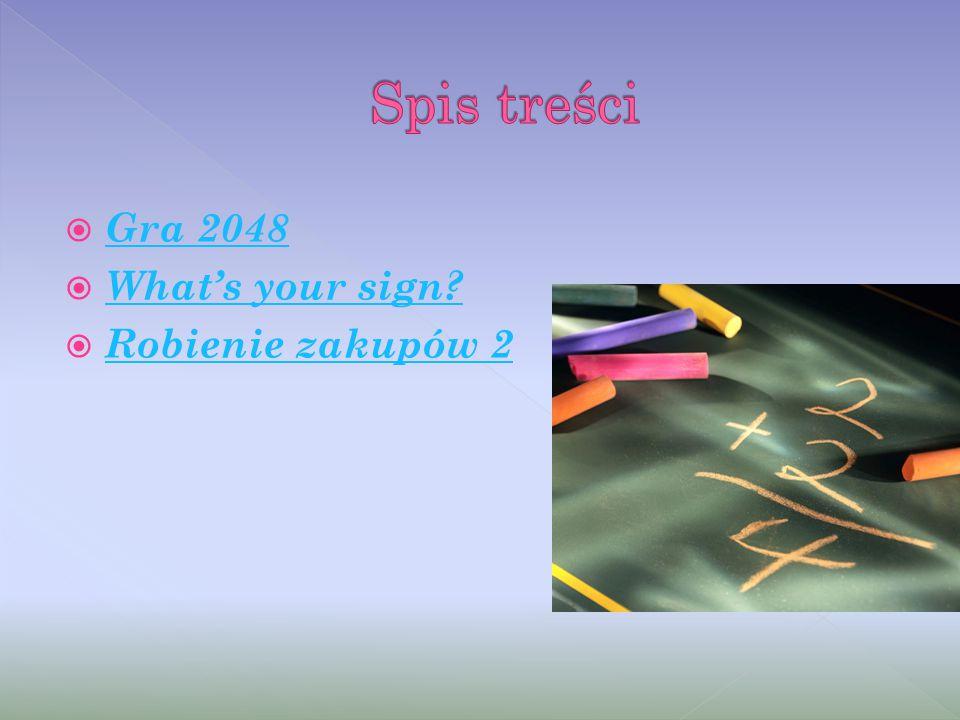  Gra 2048 Gra 2048  What's your sign What's your sign  Robienie zakupów 2 Robienie zakupów 2