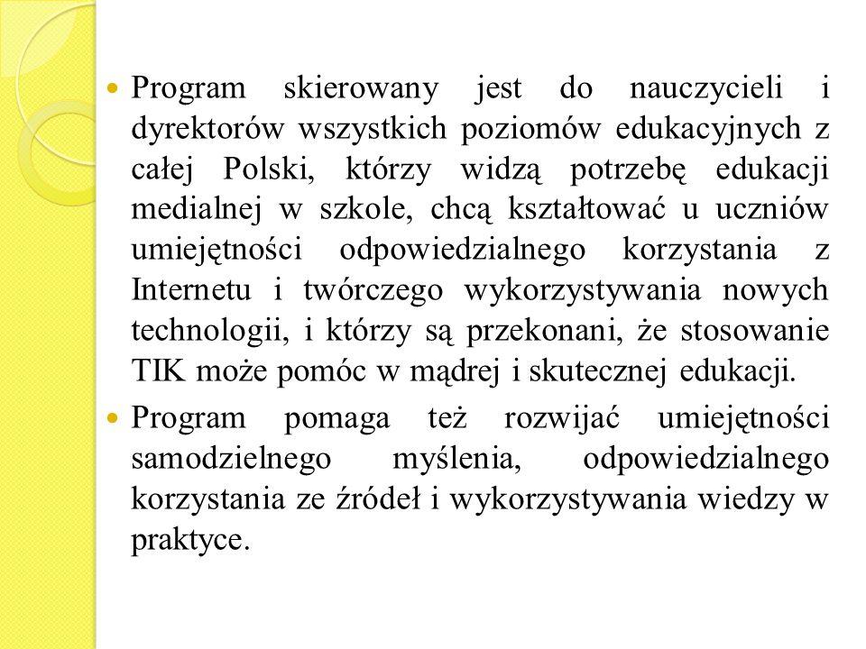 Program skierowany jest do nauczycieli i dyrektorów wszystkich poziomów edukacyjnych z całej Polski, którzy widzą potrzebę edukacji medialnej w szkole, chcą kształtować u uczniów umiejętności odpowiedzialnego korzystania z Internetu i twórczego wykorzystywania nowych technologii, i którzy są przekonani, że stosowanie TIK może pomóc w mądrej i skutecznej edukacji.