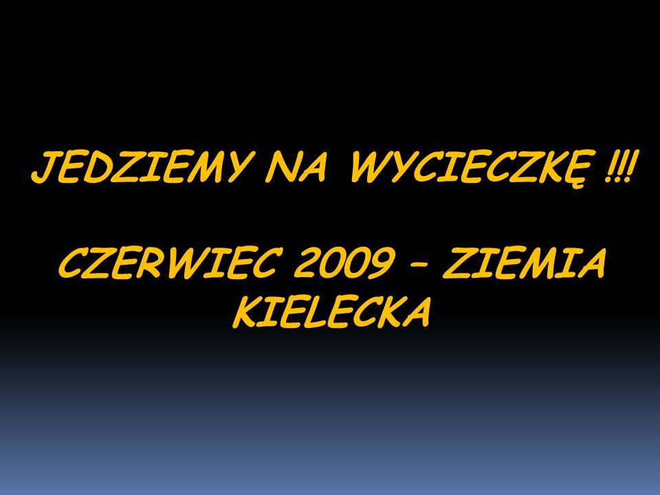 JEDZIEMY NA WYCIECZKĘ !!! CZERWIEC 2009 – ZIEMIA KIELECKA