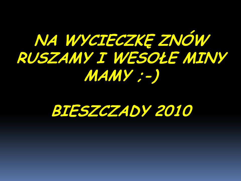 NA WYCIECZKĘ ZNÓW RUSZAMY I WESOŁE MINY MAMY ;-) BIESZCZADY 2010