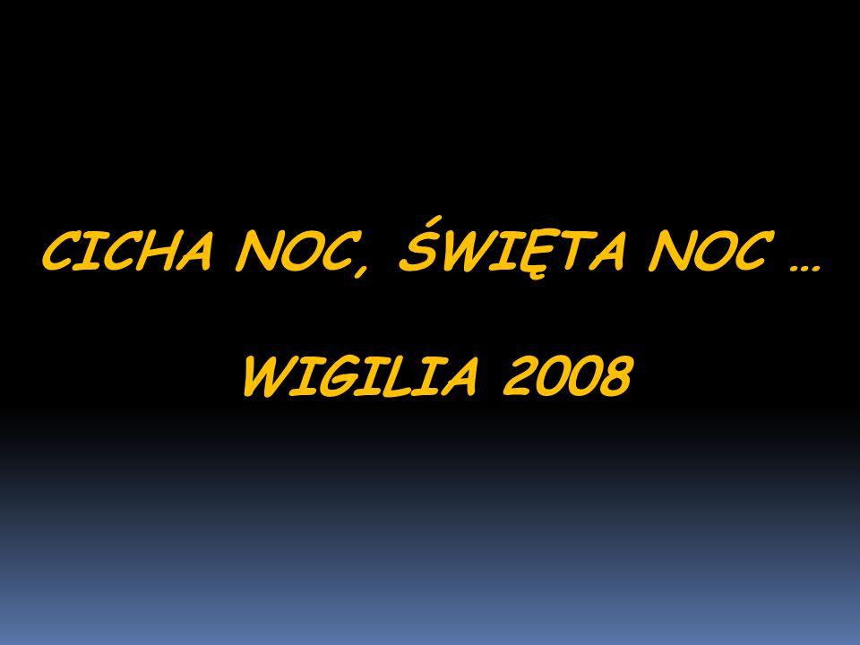 CICHA NOC, ŚWIĘTA NOC … WIGILIA 2008