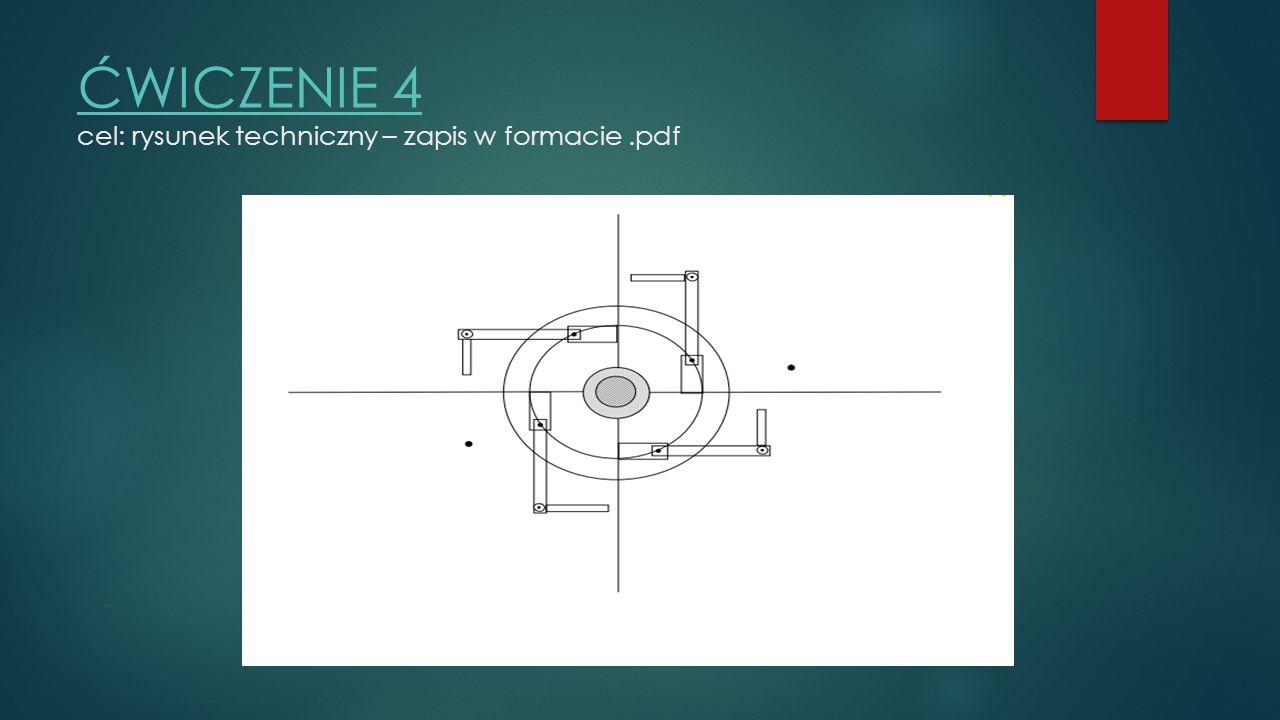 ĆWICZENIE 4 ĆWICZENIE 4 cel: rysunek techniczny – zapis w formacie.pdf