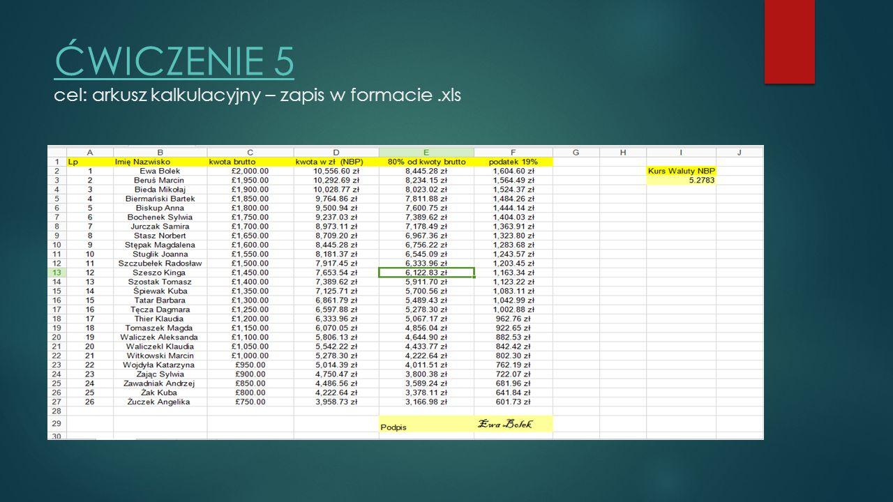 ĆWICZENIE 5 ĆWICZENIE 5 cel: arkusz kalkulacyjny – zapis w formacie.xls