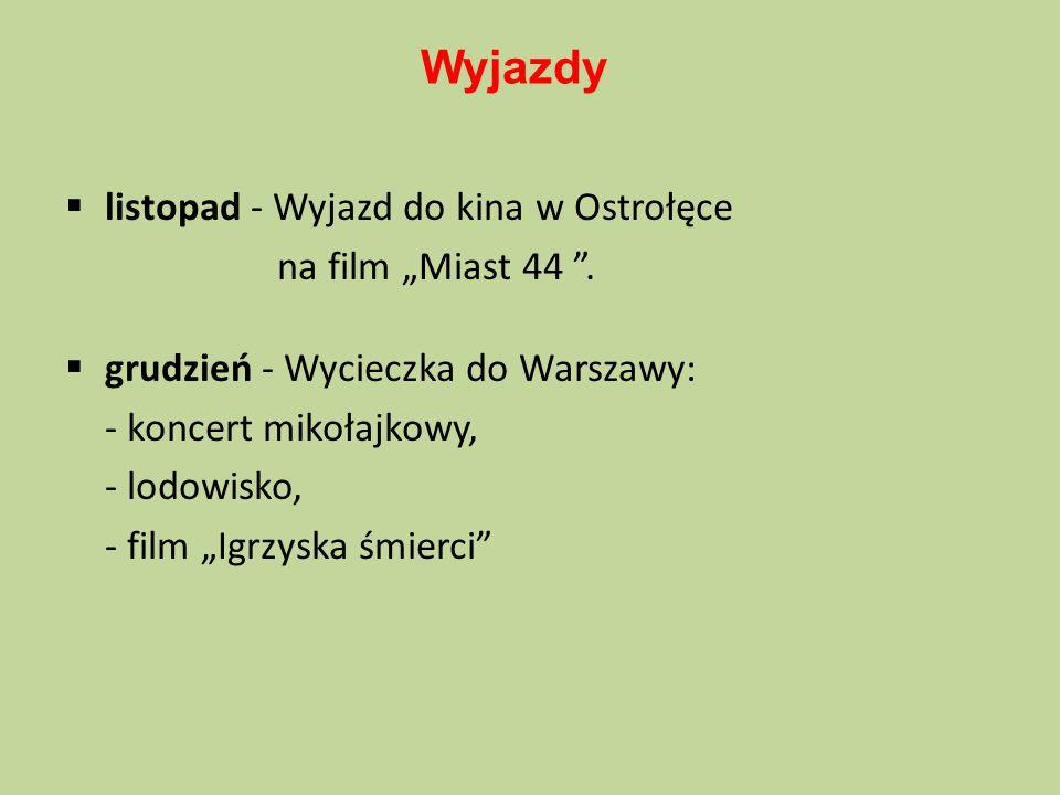"""Wyjazdy  listopad - Wyjazd do kina w Ostrołęce na film """"Miast 44 """".  grudzień - Wycieczka do Warszawy: - koncert mikołajkowy, - lodowisko, - film """"I"""