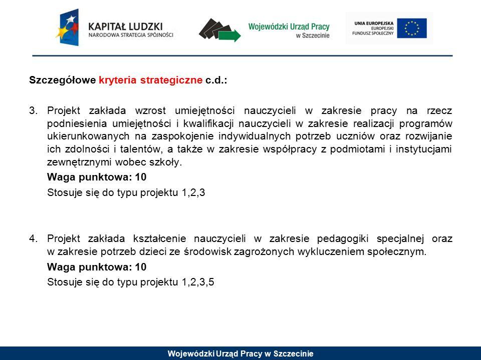 Wojewódzki Urząd Pracy w Szczecinie Szczegółowe kryteria strategiczne c.d.: 3.