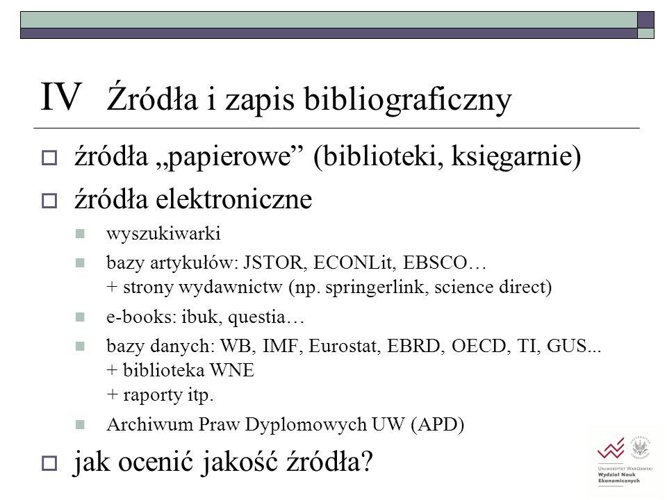 """IV Źródła i zapis bibliograficzny  źródła """"papierowe"""" (biblioteki, księgarnie)  źródła elektroniczne wyszukiwarki bazy artykułów: JSTOR, ECONLit, EB"""