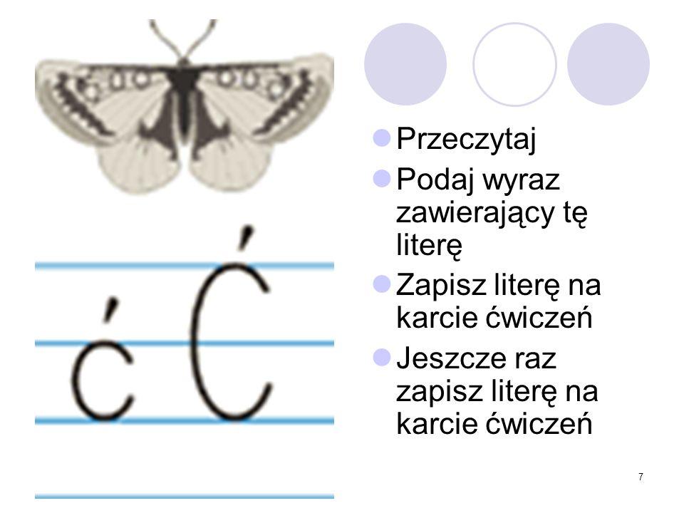 7 Przeczytaj Podaj wyraz zawierający tę literę Zapisz literę na karcie ćwiczeń Jeszcze raz zapisz literę na karcie ćwiczeń