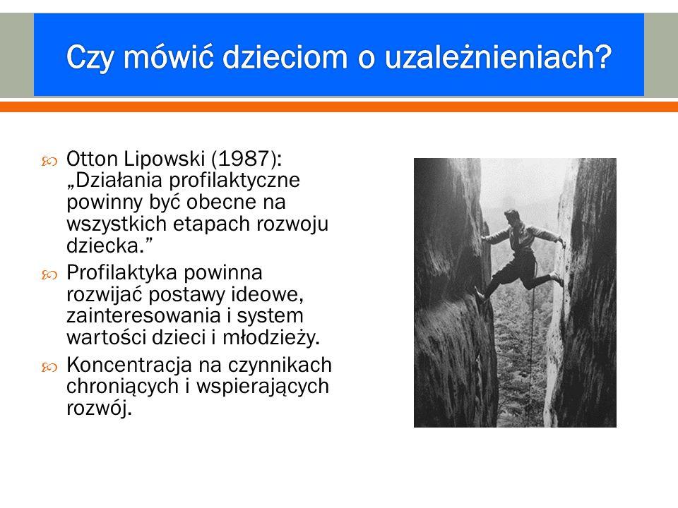 """ Otton Lipowski (1987): """"Działania profilaktyczne powinny być obecne na wszystkich etapach rozwoju dziecka.""""  Profilaktyka powinna rozwijać postawy"""