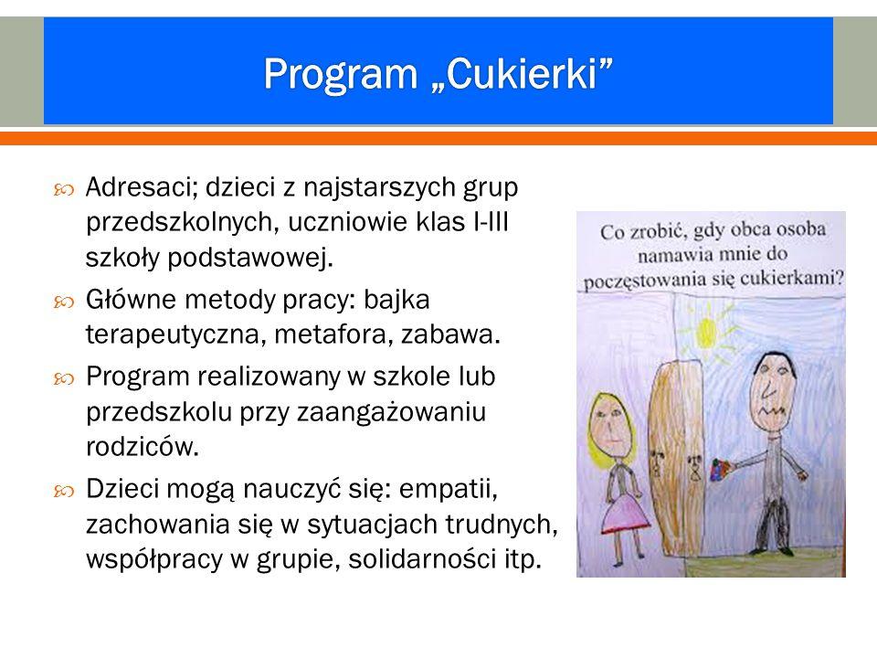  Adresaci; dzieci z najstarszych grup przedszkolnych, uczniowie klas I-III szkoły podstawowej.  Główne metody pracy: bajka terapeutyczna, metafora,
