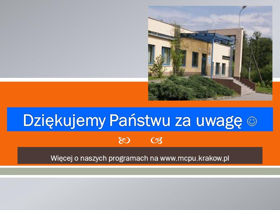  Więcej o naszych programach na www.mcpu.krakow.pl