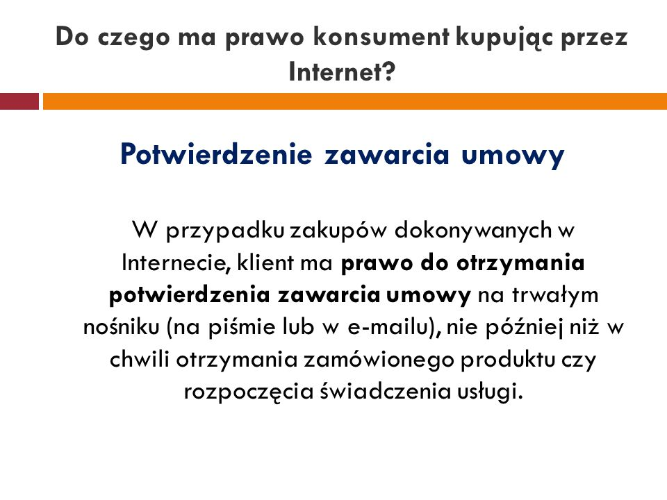Do czego ma prawo konsument kupując przez Internet? Potwierdzenie zawarcia umowy W przypadku zakupów dokonywanych w Internecie, klient ma prawo do otr