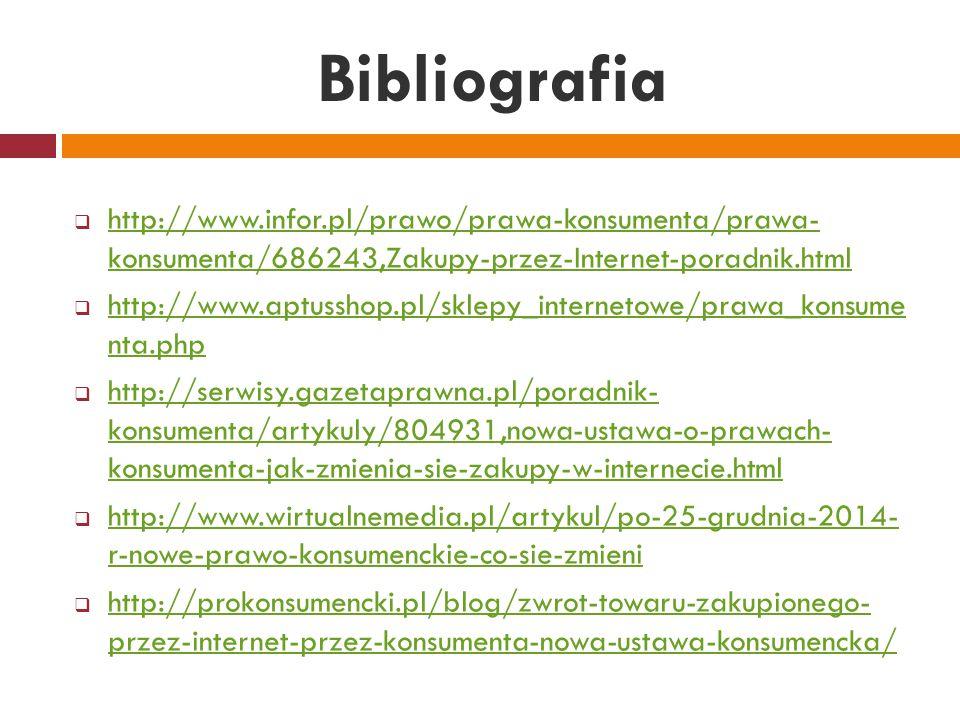 Bibliografia  http://www.infor.pl/prawo/prawa-konsumenta/prawa- konsumenta/686243,Zakupy-przez-Internet-poradnik.html http://www.infor.pl/prawo/prawa