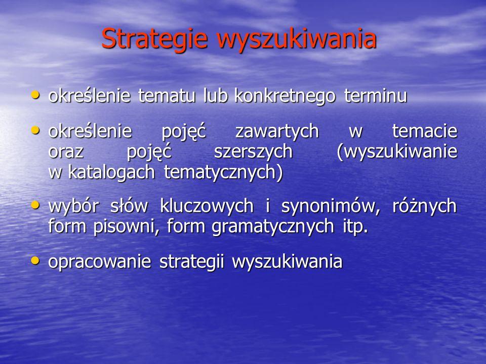 Strategie wyszukiwania określenie tematu lub konkretnego terminu określenie tematu lub konkretnego terminu określenie pojęć zawartych w temacie oraz p