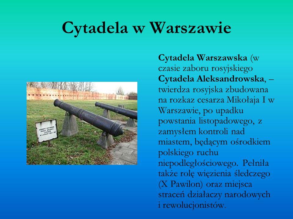 Cytadela Warszawska (w czasie zaboru rosyjskiego Cytadela Aleksandrowska, – twierdza rosyjska zbudowana na rozkaz cesarza Mikołaja I w Warszawie, po upadku powstania listopadowego, z zamysłem kontroli nad miastem, będącym ośrodkiem polskiego ruchu niepodległościowego.