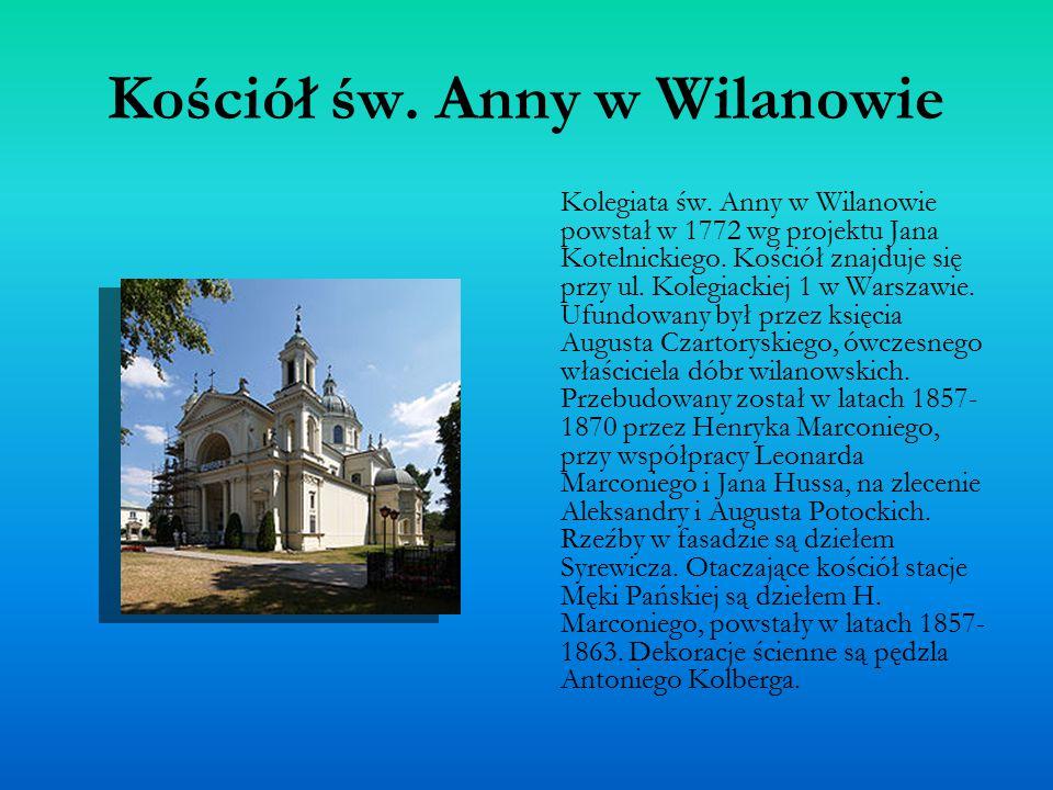 Kościół św. Anny w Wilanowie Kolegiata św. Anny w Wilanowie powstał w 1772 wg projektu Jana Kotelnickiego. Kościół znajduje się przy ul. Kolegiackiej