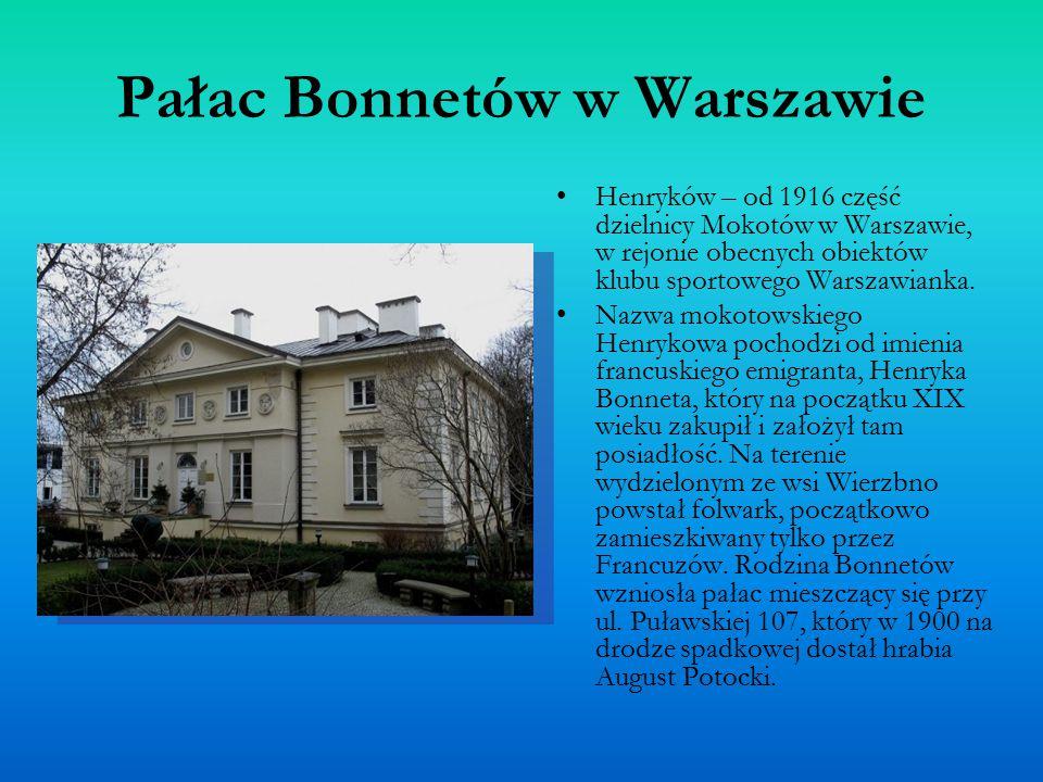 Pałac Bonnetów w Warszawie Henryków – od 1916 część dzielnicy Mokotów w Warszawie, w rejonie obecnych obiektów klubu sportowego Warszawianka.