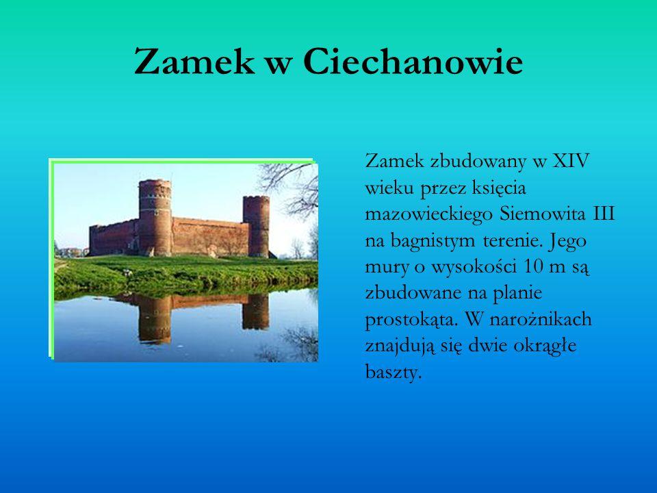 Zamek w Ciechanowie Zamek zbudowany w XIV wieku przez księcia mazowieckiego Siemowita III na bagnistym terenie. Jego mury o wysokości 10 m są zbudowan