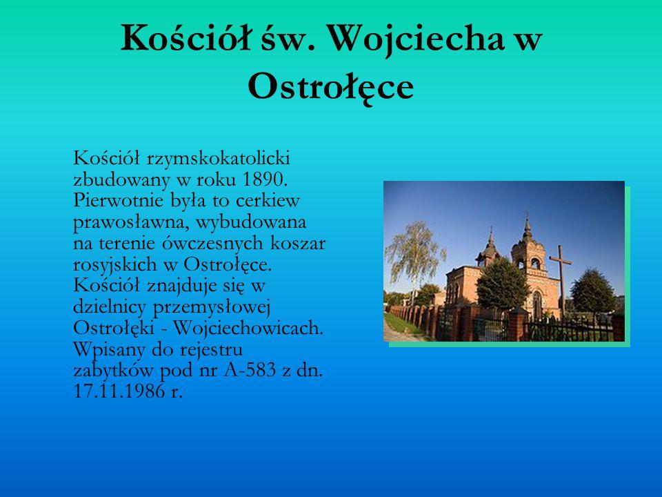 Kościół św. Wojciecha w Ostrołęce Kościół rzymskokatolicki zbudowany w roku 1890. Pierwotnie była to cerkiew prawosławna, wybudowana na terenie ówczes