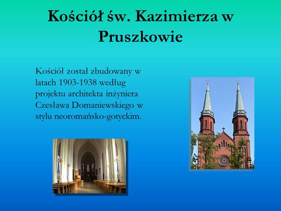 Kościół św. Kazimierza w Pruszkowie Kościół został zbudowany w latach 1903-1938 według projektu architekta inżyniera Czesława Domaniewskiego w stylu n
