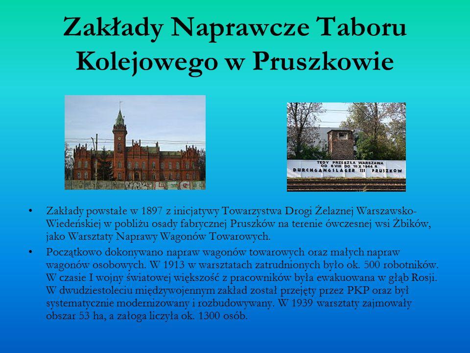 Zakłady Naprawcze Taboru Kolejowego w Pruszkowie Zakłady powstałe w 1897 z inicjatywy Towarzystwa Drogi Żelaznej Warszawsko- Wiedeńskiej w pobliżu osady fabrycznej Pruszków na terenie ówczesnej wsi Żbików, jako Warsztaty Naprawy Wagonów Towarowych.