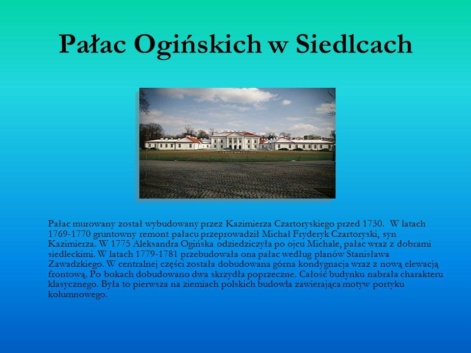Pałac Ogińskich w Siedlcach Pałac murowany został wybudowany przez Kazimierza Czartoryskiego przed 1730. W latach 1769-1770 gruntowny remont pałacu pr