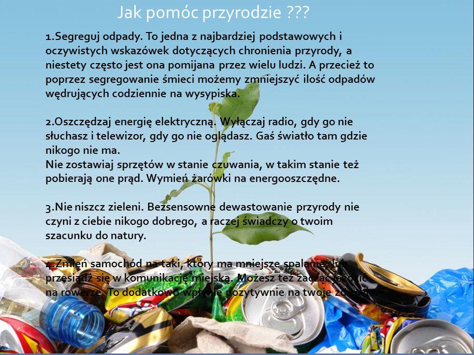 Jak pomóc przyrodzie ??. 1.Segreguj odpady.