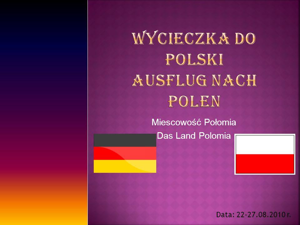 Miescowość Połomia Das Land Polomia Data: 22-27.08.2010 r.