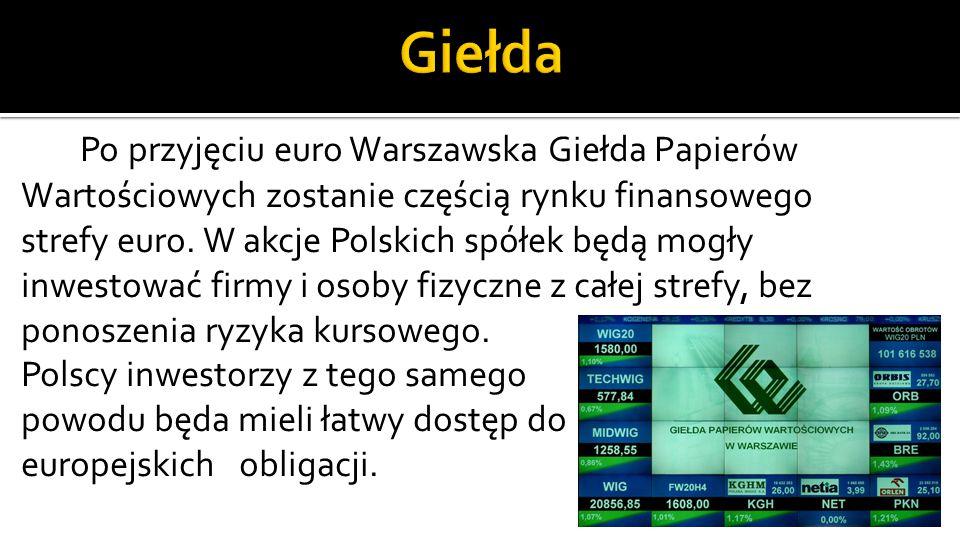 Po przyjęciu euro Warszawska Giełda Papierów Wartościowych zostanie częścią rynku finansowego strefy euro.