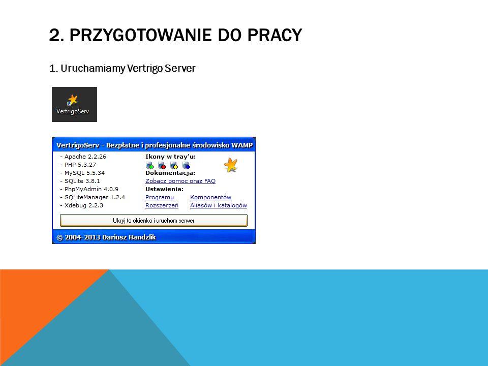 2. PRZYGOTOWANIE DO PRACY 1. Uruchamiamy Vertrigo Server