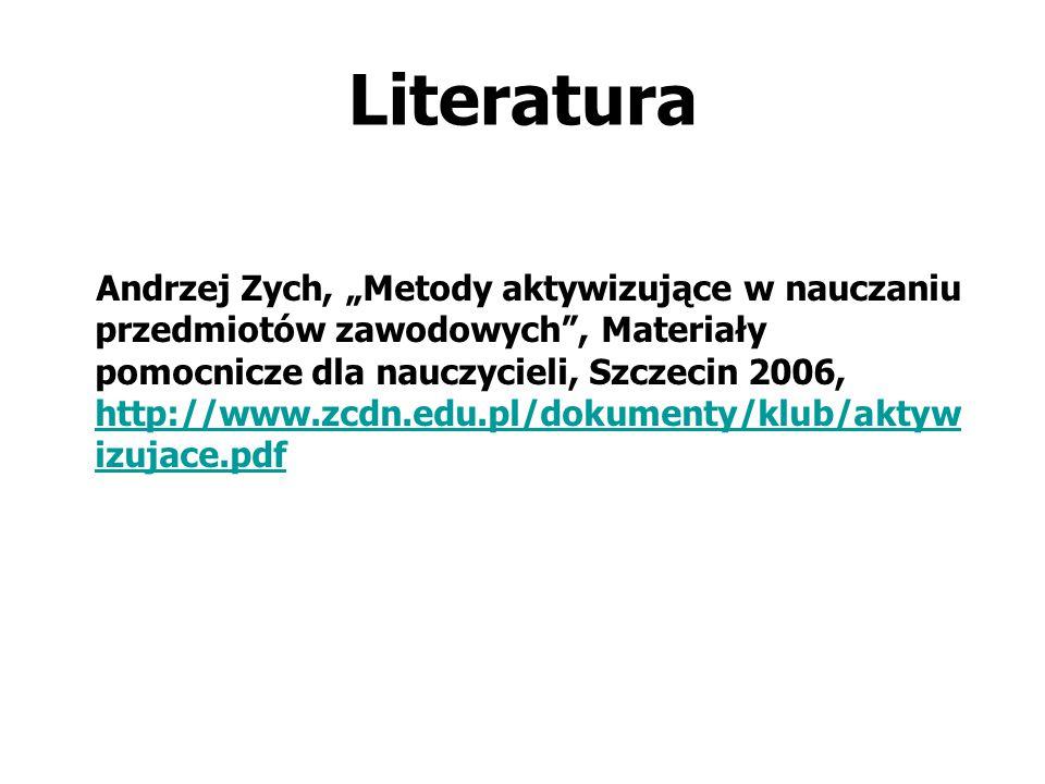 """Literatura Andrzej Zych, """"Metody aktywizujące w nauczaniu przedmiotów zawodowych"""", Materiały pomocnicze dla nauczycieli, Szczecin 2006, http://www.zcd"""