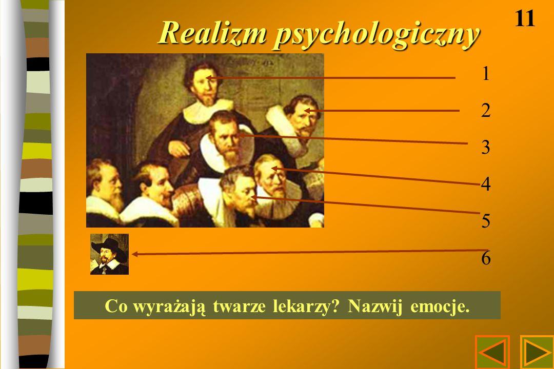 Realizm psychologiczny 11 123456123456 Co wyrażają twarze lekarzy? Nazwij emocje.