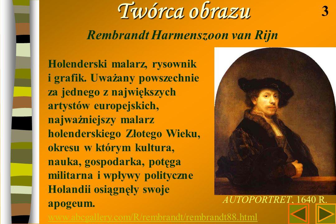 Twórca obrazu Twórca obrazu Rembrandt Harmenszoon van Rijn 3 www.abcgallery.com/R/rembrandt/rembrandt88.html AUTOPORTRET, 1640 R. Holenderski malarz,