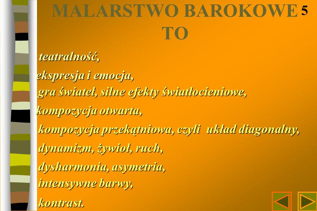 MALARSTWO BAROKOWE TO 5 teatralność, teatralność, ekspresja i emocja, gra świateł, silne efekty światłocieniowe, kompozycja otwarta, kompozycja przeką