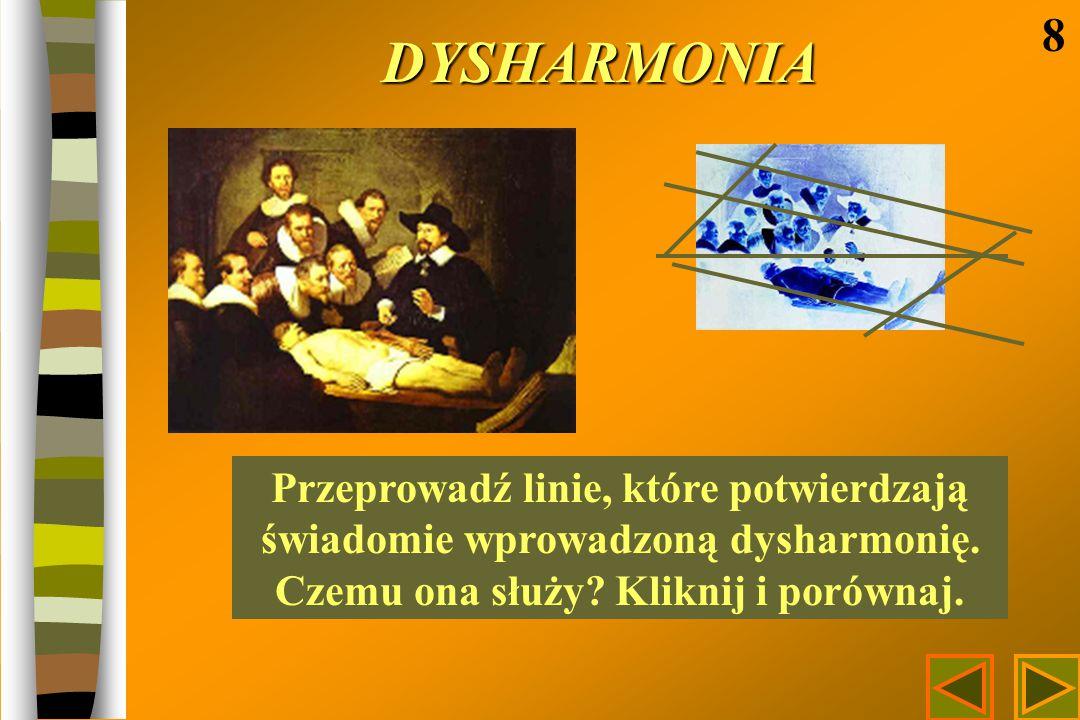 DYSHARMONIA 8 Przeprowadź linie, które potwierdzają świadomie wprowadzoną dysharmonię. Czemu ona służy? Kliknij i porównaj.