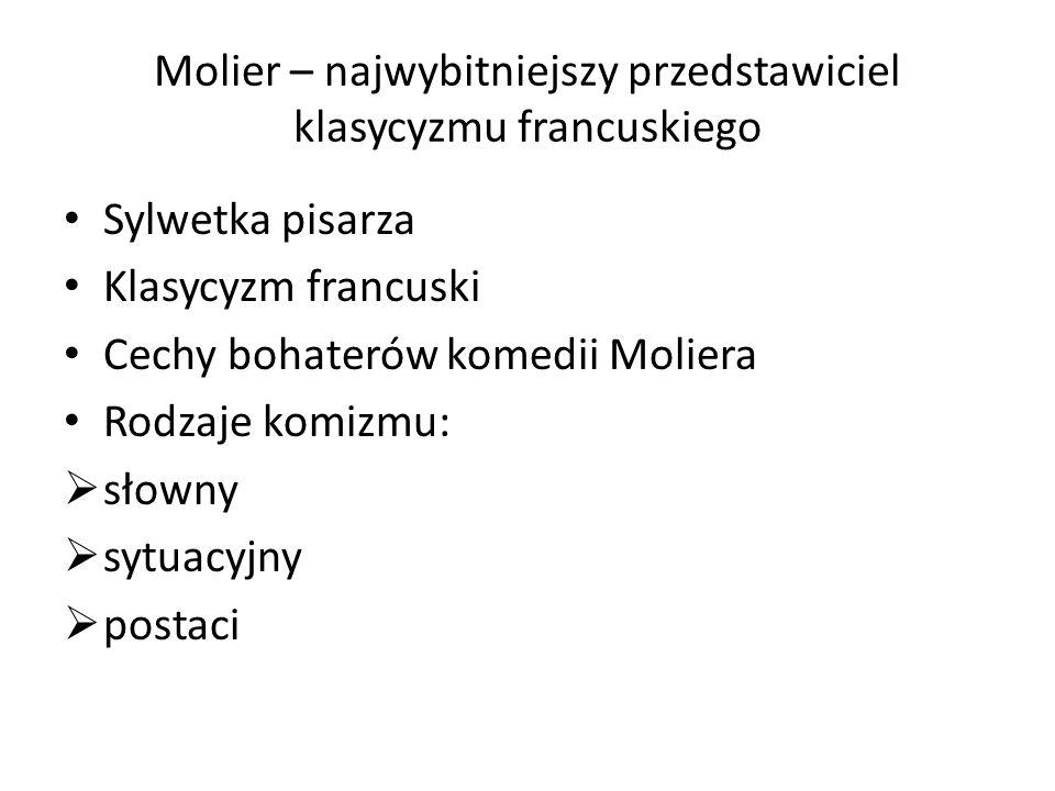 Molier – najwybitniejszy przedstawiciel klasycyzmu francuskiego Sylwetka pisarza Klasycyzm francuski Cechy bohaterów komedii Moliera Rodzaje komizmu: