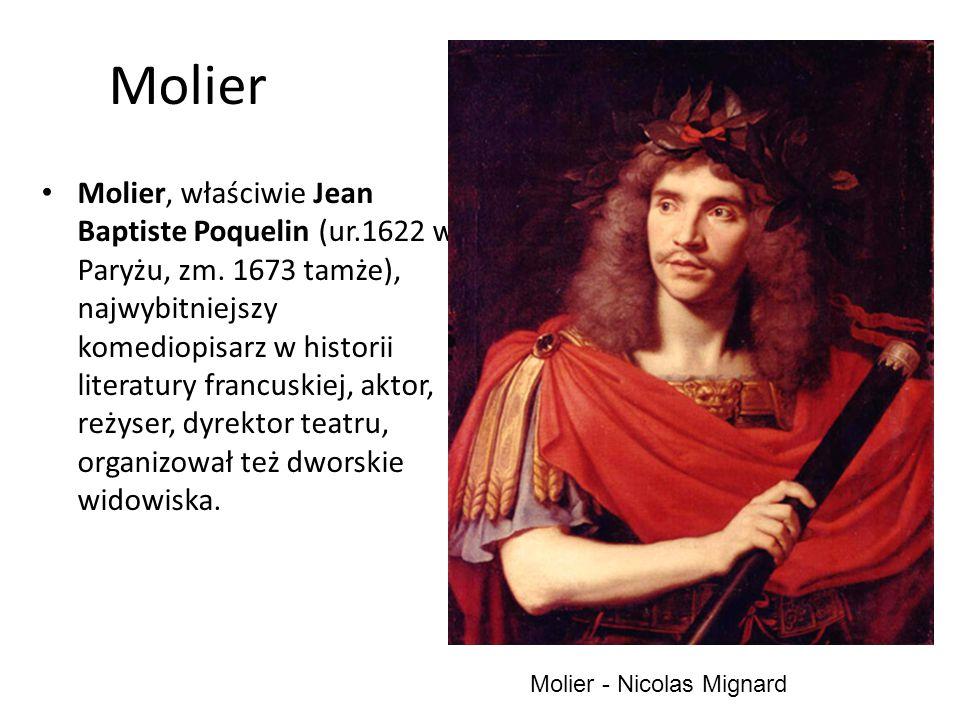 Molier Molier, właściwie Jean Baptiste Poquelin (ur.1622 w Paryżu, zm. 1673 tamże), najwybitniejszy komediopisarz w historii literatury francuskiej, a