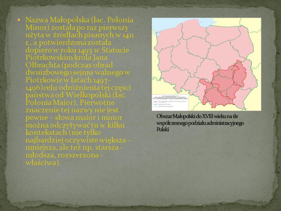 Nazwa Małopolska (łac. Polonia Minor) została po raz pierwszy użyta w źródłach pisanych w 1411 r., a potwierdzona została dopiero w roku 1493 w Statuc