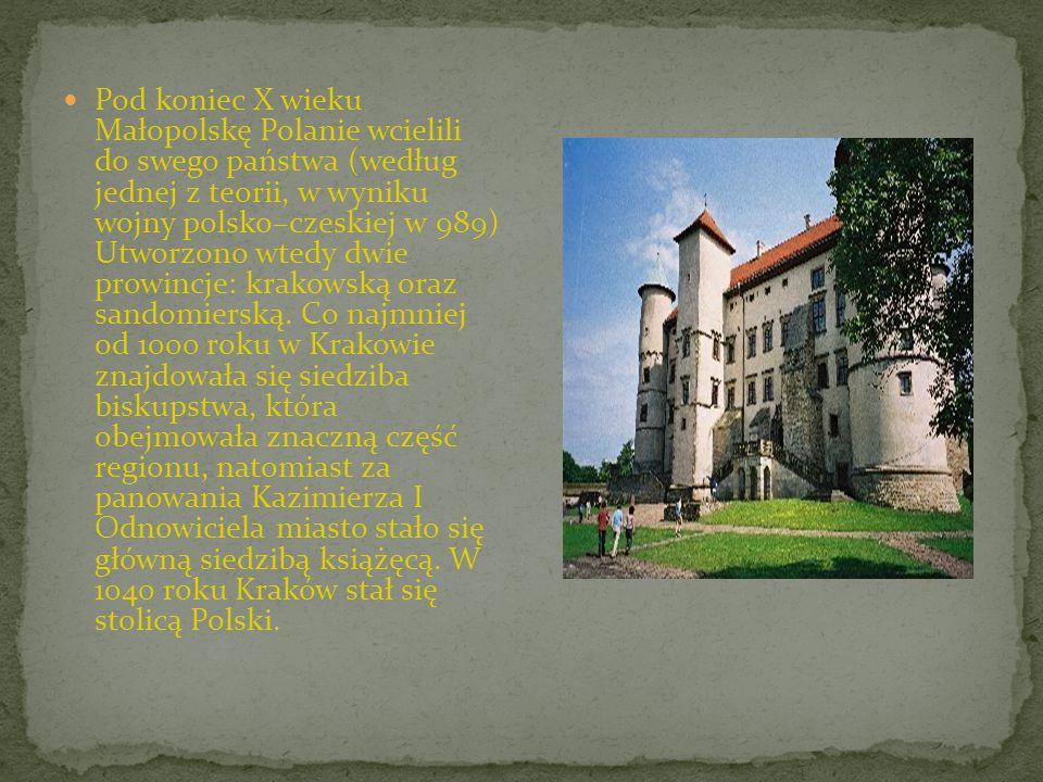Pod koniec X wieku Małopolskę Polanie wcielili do swego państwa (według jednej z teorii, w wyniku wojny polsko–czeskiej w 989) Utworzono wtedy dwie pr