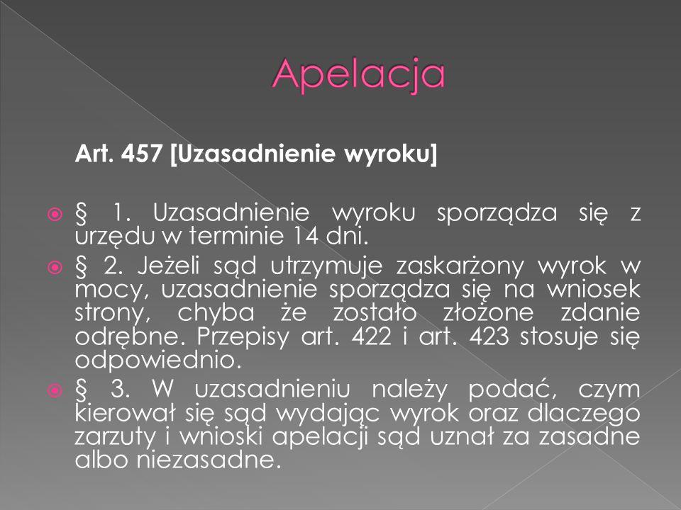 Art. 457 [Uzasadnienie wyroku]  § 1. Uzasadnienie wyroku sporządza się z urzędu w terminie 14 dni.  § 2. Jeżeli sąd utrzymuje zaskarżony wyrok w moc